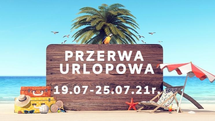 PRZERWA URLOPOWA